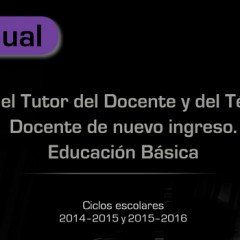 Manual para el Tutor del Docente y de Técnico Docente de nuevo ingreso. Educación Básica
